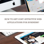 How to Get Cost-Effective Web Applications for Business?